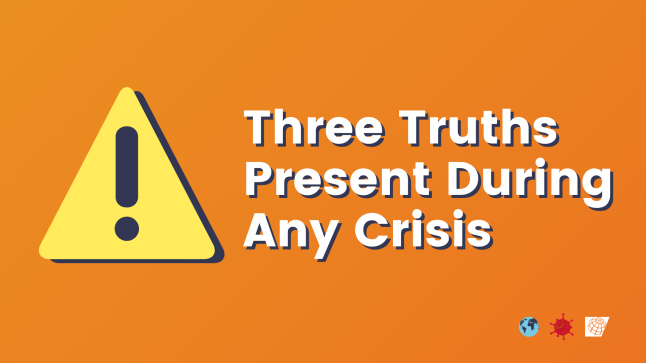 Three Truths Present During Any Crisis