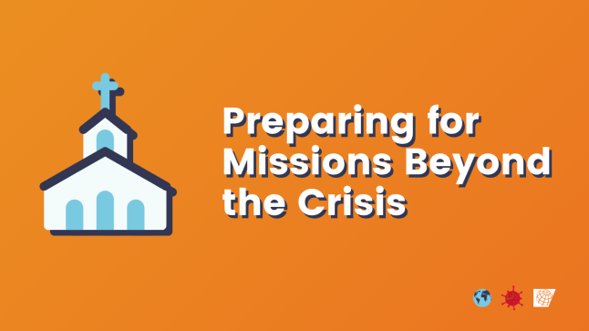 Preparing for Missions Beyond the Crisis