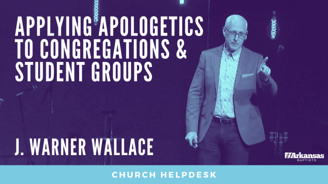 Church Helpdesk: Applying Apologetics to Congregations and Student Groups | J. Warner Wallace