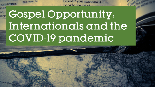 Gospel Opportunity: Internationals and the COVID-19 pandemic