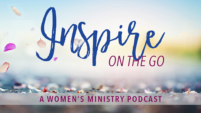 Inspire On The Go — 005: Introduction to Women's Ministry in the Local Church