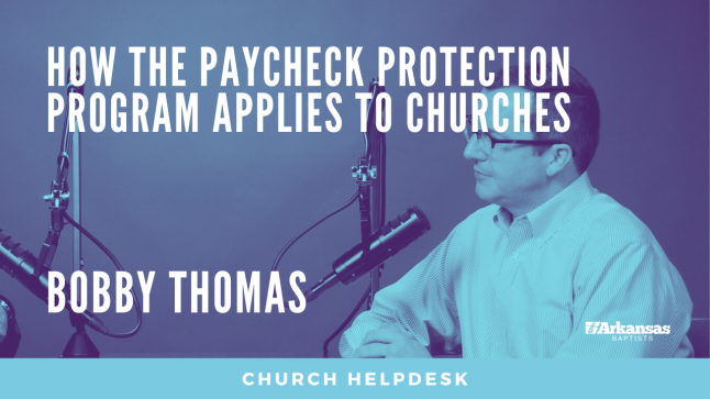 Church Helpdesk: How the Paycheck Protection Program Applies to Churches | Bobby Thomas